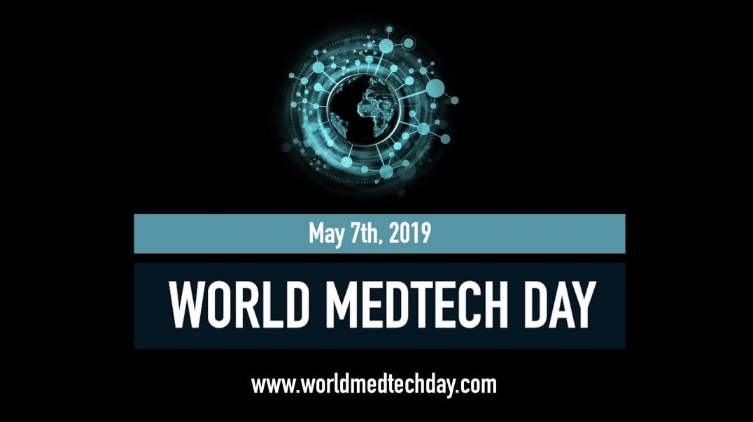 World Medtech Day is May 7th, 2019 #WorldMedtechDay