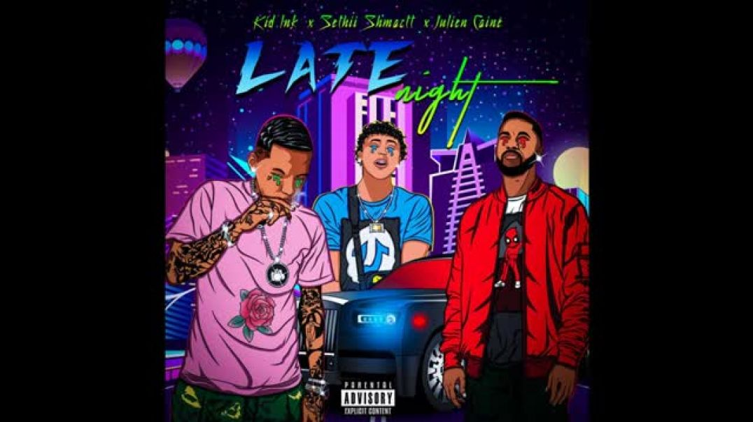 Late Night - Julien Caine ft. Kid Ink, Sethii Shmactt